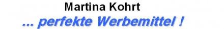 Martina Kohrt ...perfekte Werbemittel !